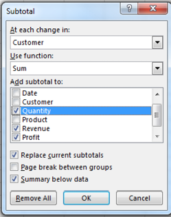 The Subtotal dialog box says: At Each Change in Customer, Use Function Sum, Add Subtotal To Quantity, Revenue, Profit. The boxes for Replace Current Subtotals and Summary Below Data are checked. The box for Page Break Between Groups is unselected. There are three buttons at the bottom of the dialog: Remove All, OK, and Cancel. To add the subtotals, click OK.