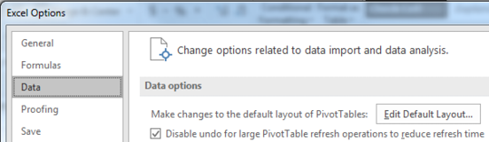In Excel Options, look for the new Data category in the left navigation bar. It should be third, right after General and Formulas. If you have the category, then the first choice is Make Changes To The Default Layout of Pivot Tables.