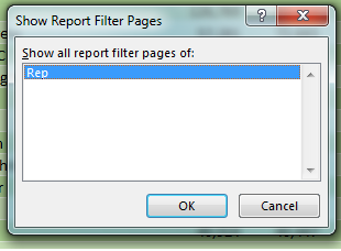 "This is the Show Report Filter Pages dialog. It says ""Show All Report Filter Pages Of"" and then gives you a list of all the fields in the Filter area. In the current case, there is only one field there - Rep. Choose that field and click OK."