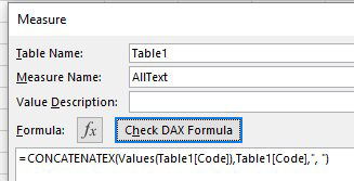 "The measure name is AllText. The Formula is =CONCATENATEX(Values(Table1[Code],Table1[Code),"", "")"
