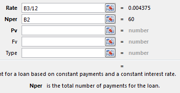 With the cursor in Rate, click on B3 and then type /12. Tab to the Nper box, and the help will show Nper is the total number of payments for the loan. Click on B2. Also helpful: to the right of each box is the intermediate result. For example, B3/12 is 0.004375.