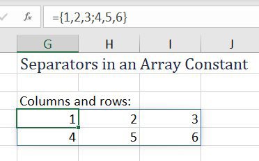 Array constants can be a mix of semi-colons and commas. ={1,2,3;4,5,6} entered in G4 will fill G4:I5. You will have 1, 2, 3 in the first row and 4, 5, 6 in the second row.