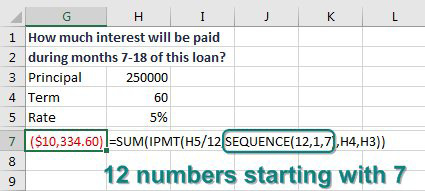 To calculate the interest for months 7 through 18, use =SUM(IPMT(H5/12,SEQUENCE(12,1,7),H4,H3).