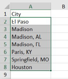 A list of cities in A2:A8. Houston, El Paso, and Madison stand on their own. But smaller cities need the state: Paris, KY.