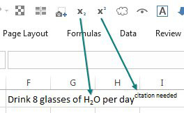 """A cell says """"Drink 8 glasses of H20 per day citation needed. The 2 in H2O is a subscript and the citation needed is a superscript thanks to the new subscript and superscript icons on the QAT."""
