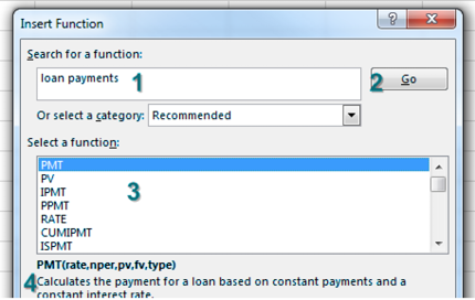 In the Insert Functions dialog, use the search box and type Loan Payments. Click Go. Choices such as PMT, PV, IPMT, PPMT, RATE will appear. Click on any search result and a description of the function appears at the bottom of the dialog. Currently PMT is selected and it will Calculates the payment for a loan based on constant payments and a constant interest rate.