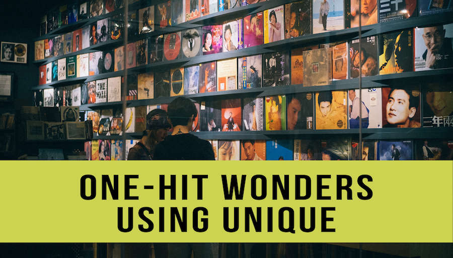 Find One-Hit Wonders with UNIQUE