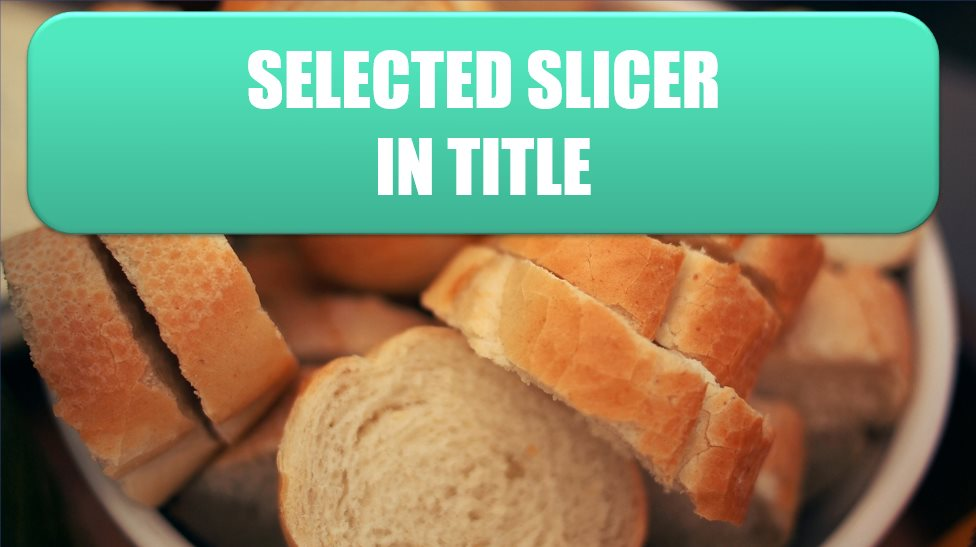 Selected slicer in title: Photo by Daria Nepriakhina on Unsplash