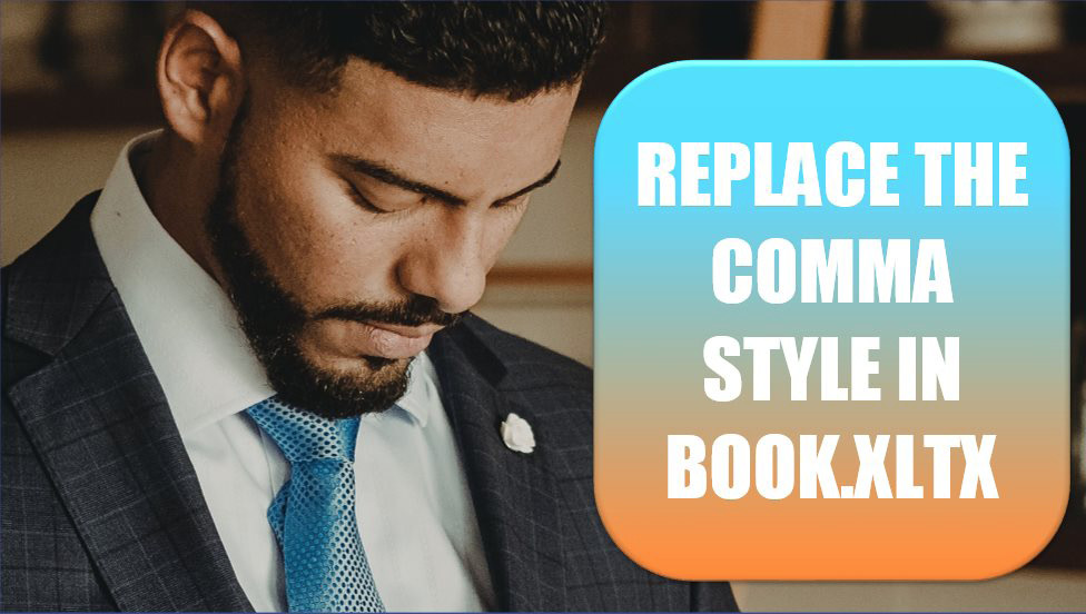 Excel Replace the Comma Style in Book.xltx. Photo Credit: Javier Reyes at Unsplash.com