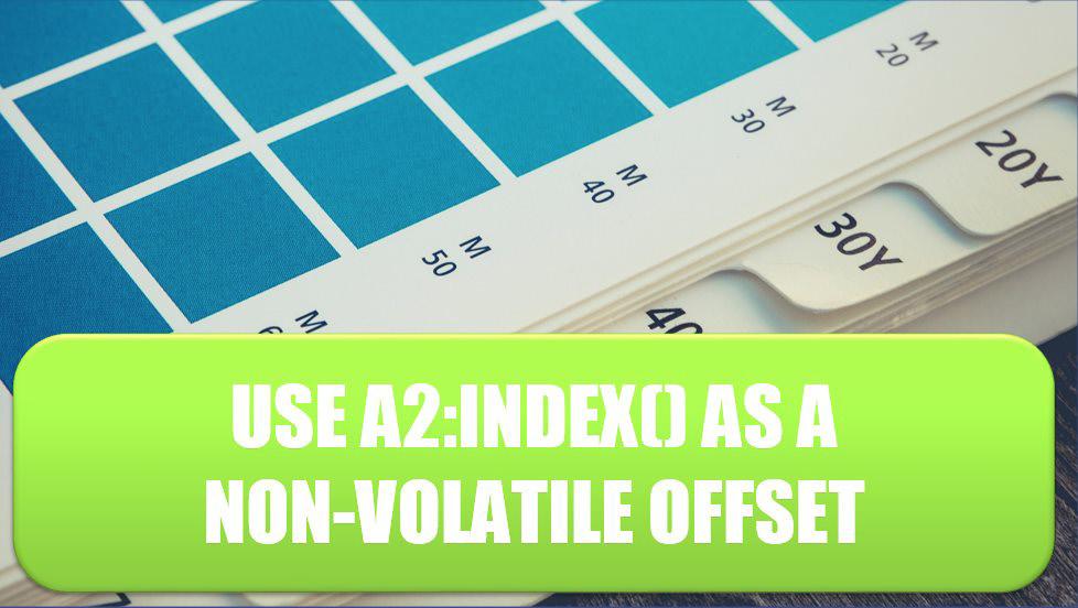 Excel Use A2:INDEX() as a Non-Volatile OFFSET. Photo Credit: Markus Spiske at Unsplash.com